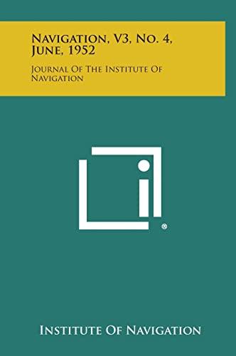 9781258683474: Navigation, V3, No. 4, June, 1952: Journal of the Institute of Navigation