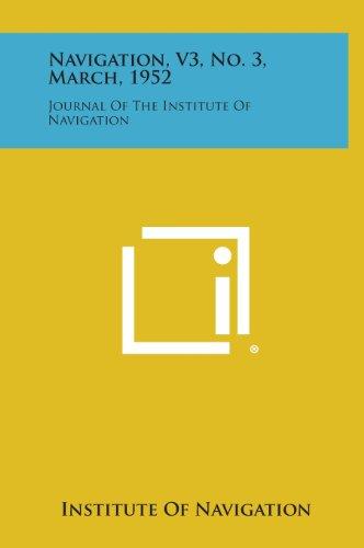 9781258684013: Navigation, V3, No. 3, March, 1952: Journal of the Institute of Navigation