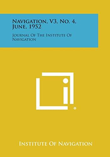 9781258689957: Navigation, V3, No. 4, June, 1952: Journal of the Institute of Navigation