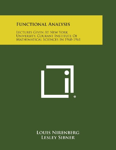 9781258692674: Functional Analysis: Lectures Given at New York University, Courant Institute of Mathematical Sciences in 1960-1961