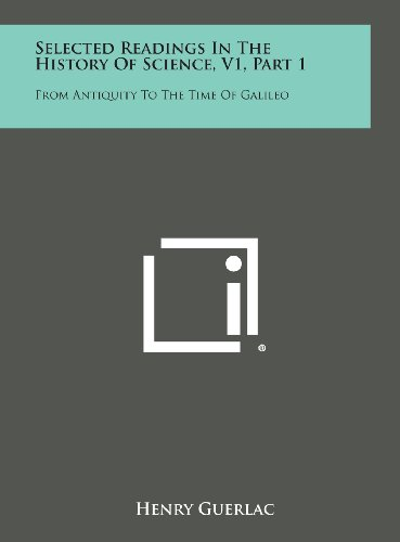 9781258700119: Selected Readings in the History of Science, V1, Part 1: From Antiquity to the Time of Galileo