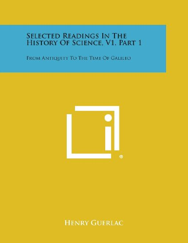 9781258704865: Selected Readings in the History of Science, V1, Part 1: From Antiquity to the Time of Galileo