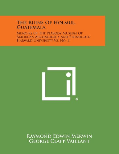 9781258704940: The Ruins of Holmul, Guatemala: Memoirs of the Peabody Museum of American Archaeology and Ethnology, Harvard University V3, No. 2
