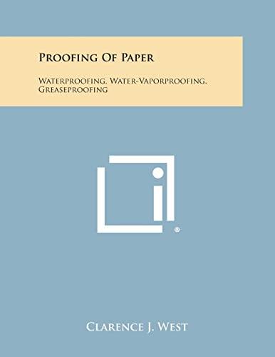 Proofing of Paper: Waterproofing, Water-Vaporproofing, Greaseproofing: Literary Licensing, LLC