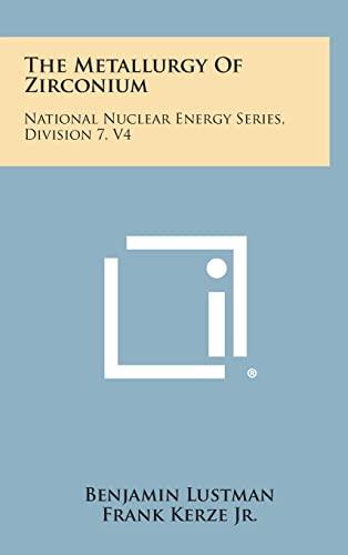 The Metallurgy of Zirconium: National Nuclear Energy: Lustman, Benjamin