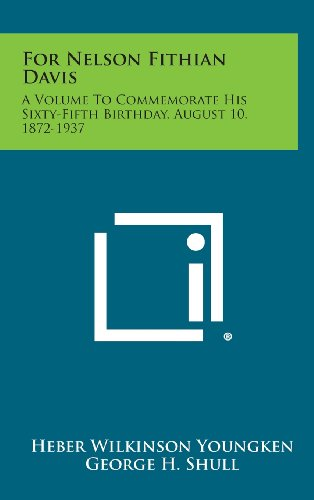9781258709549: For Nelson Fithian Davis: A Volume to Commemorate His Sixty-Fifth Birthday, August 10, 1872-1937
