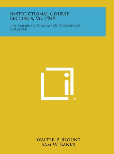 9781258718954: Instructional Course Lectures, V6, 1949: The American Academy of Orthopedic Surgeons