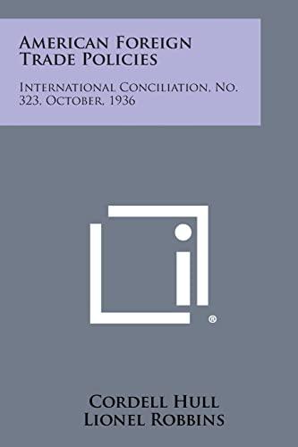 9781258725655: American Foreign Trade Policies: International Conciliation, No. 323, October, 1936