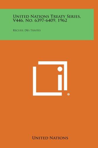 United Nations Treaty Series, V446, No. 6397-6409, 1962: Recueil Des Traites: United Nations