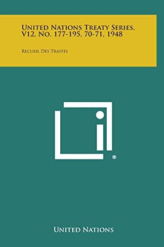 United Nations Treaty Series, V12, No. 177-195, 70-71, 1948: Recueil Des Traites: United Nations