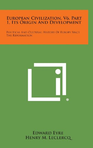 9781258759995: European Civilization, V6, Part 1, Its Origin and Development: Political and Cultural History of Europe Since the Reformation