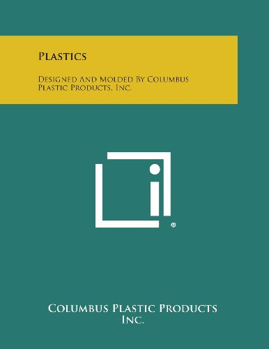 9781258760588: Plastics: Designed and Molded by Columbus Plastic Products, Inc.