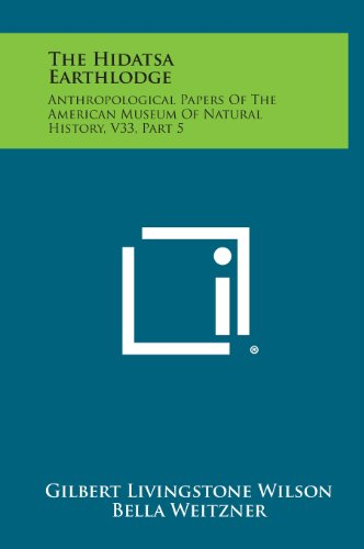 9781258762704: The Hidatsa Earthlodge: Anthropological Papers Of The American Museum Of Natural History, V33, Part 5
