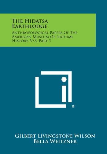 9781258764159: The Hidatsa Earthlodge: Anthropological Papers Of The American Museum Of Natural History, V33, Part 5