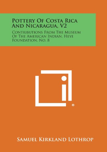 9781258764913: Pottery Of Costa Rica And Nicaragua, V2: Contributions From The Museum Of The American Indian, Heye Foundation, No. 8