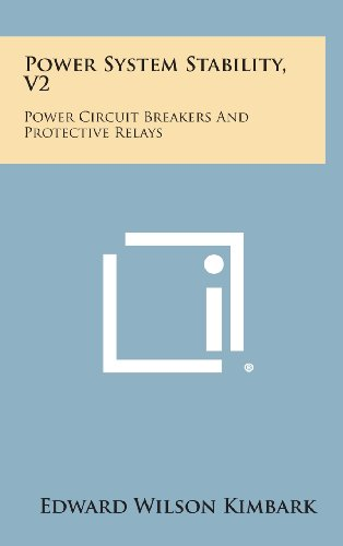 9781258766320: Power System Stability, V2: Power Circuit Breakers and Protective Relays