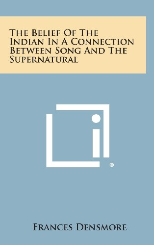 9781258769062: The Belief Of The Indian In A Connection Between Song And The Supernatural