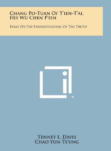 9781258769239: Chang Po-Tuan of T'Ien-T'Ai, His Wu Chen P'Ien: Essay on the Understanding of the Truth