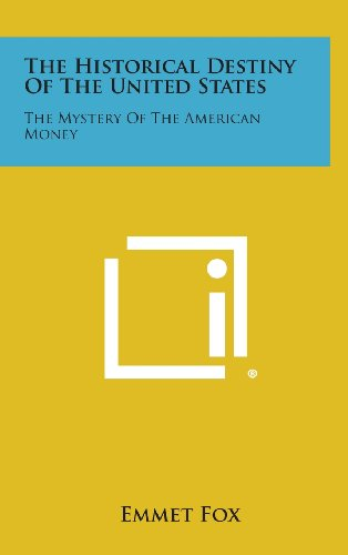 9781258769666: The Historical Destiny of the United States: The Mystery of the American Money