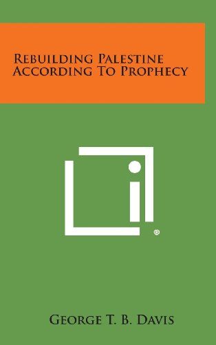 9781258771232: Rebuilding Palestine According to Prophecy