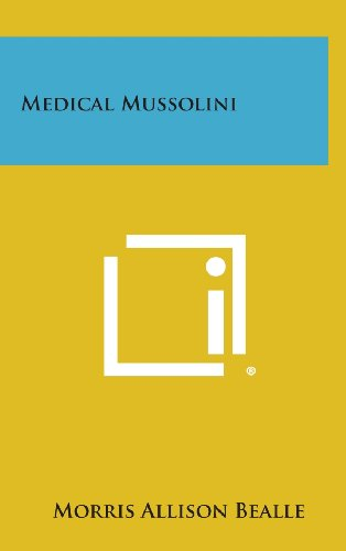 Medical Mussolini (Hardback): Morris Allison Bealle