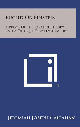 9781258772710: Euclid or Einstein: A Proof of the Parallel Theory and a Critique of Metageometry