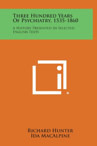9781258773175: Three Hundred Years of Psychiatry, 1535-1860: A History Presented in Selected English Texts