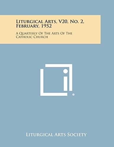 Liturgical Arts, V20, No. 2, February, 1952: Liturgical Arts Society