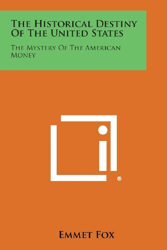 9781258773823: The Historical Destiny of the United States: The Mystery of the American Money