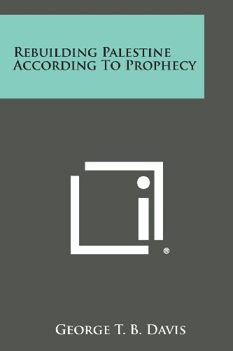 9781258775391: Rebuilding Palestine According To Prophecy