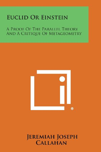 9781258776879: Euclid Or Einstein: A Proof Of The Parallel Theory And A Critique Of Metageometry