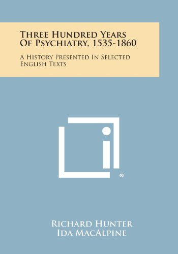 9781258777333: Three Hundred Years Of Psychiatry, 1535-1860: A History Presented In Selected English Texts