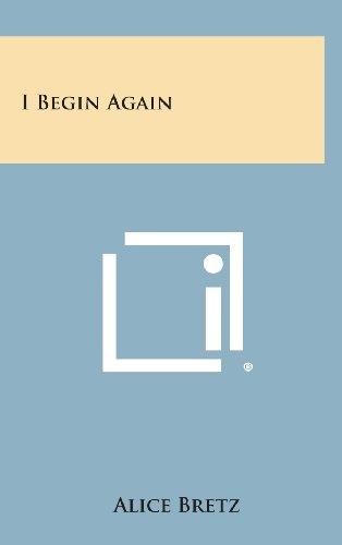 I Begin Again (Hardback): Alice Bretz