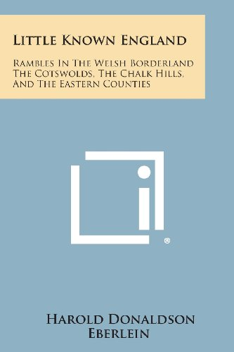 9781258783471: Little Known England: Rambles in the Welsh Borderland the Cotswolds, the Chalk Hills, and the Eastern Counties