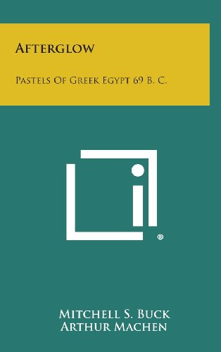 9781258786526: Afterglow: Pastels of Greek Egypt 69 B. C.