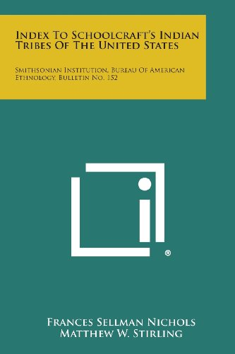 9781258792183: Index to Schoolcraft's Indian Tribes of the United States: Smithsonian Institution, Bureau of American Ethnology, Bulletin No. 152