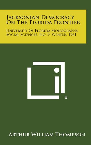 9781258794743: Jacksonian Democracy on the Florida Frontier: University of Florida Monographs Social Sciences, No. 9, Winter, 1961