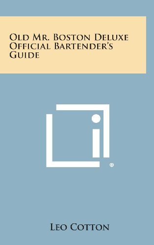 Old Mr. Boston Deluxe Official Bartender's Guide: Literary Licensing, LLC
