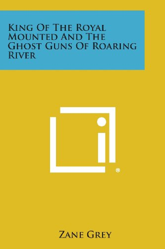 9781258799335: King of the Royal Mounted and the Ghost Guns of Roaring River