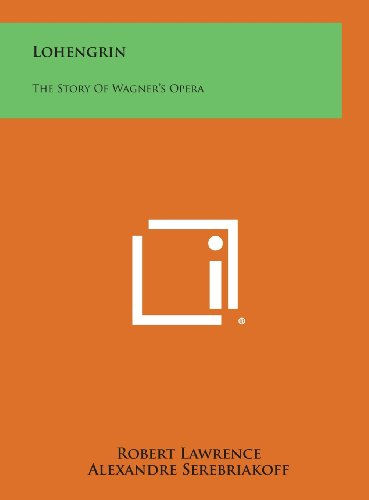 9781258801199: Lohengrin: The Story of Wagner's Opera