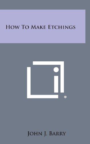 How to Make Etchings (Hardback): John J Barry