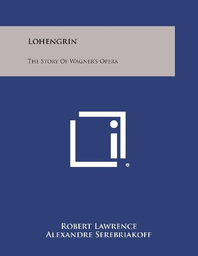 9781258804596: Lohengrin: The Story of Wagner's Opera