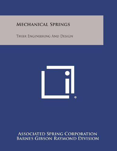 Mechanical Springs: Their Engineering and Design: Associated Spring Corporation