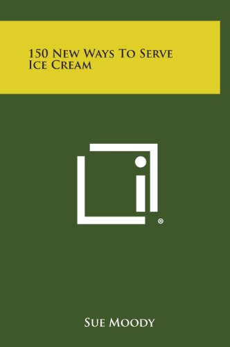 9781258807993: 150 New Ways to Serve Ice Cream