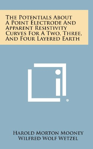 9781258808570: The Potentials about a Point Electrode and Apparent Resistivity Curves for a Two, Three, and Four Layered Earth