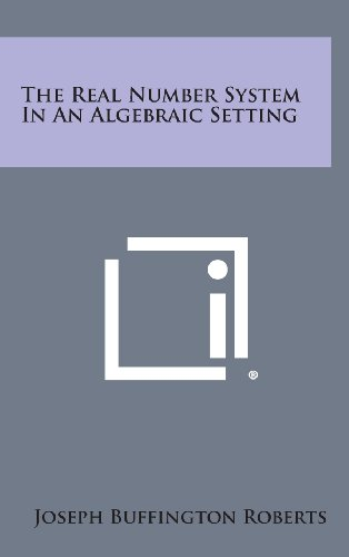 9781258808587: The Real Number System in an Algebraic Setting