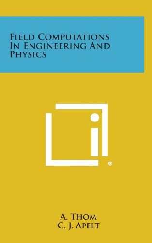 Field Computations in Engineering and Physics (Hardback): A Thom, C