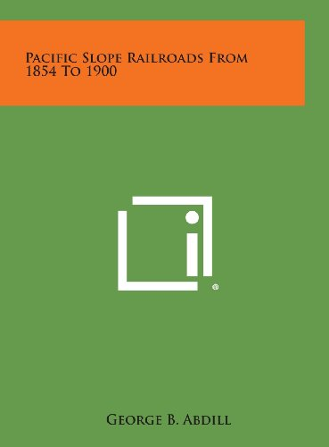 9781258808945: Pacific Slope Railroads from 1854 to 1900
