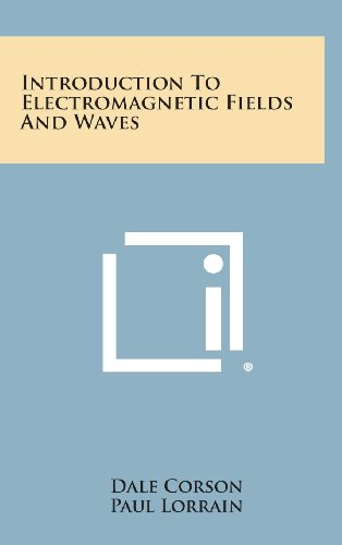 Introduction to Electromagnetic Fields and Waves: Corson, Dale, Lorrain,