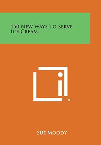 9781258811259: 150 New Ways to Serve Ice Cream